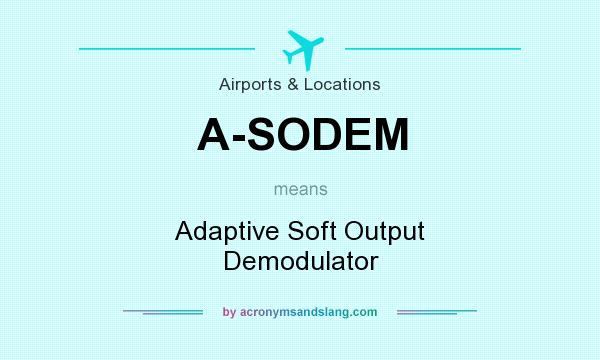 What does A-SODEM mean? It stands for Adaptive Soft Output Demodulator