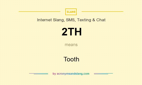What does 2TH mean? It stands for Tooth