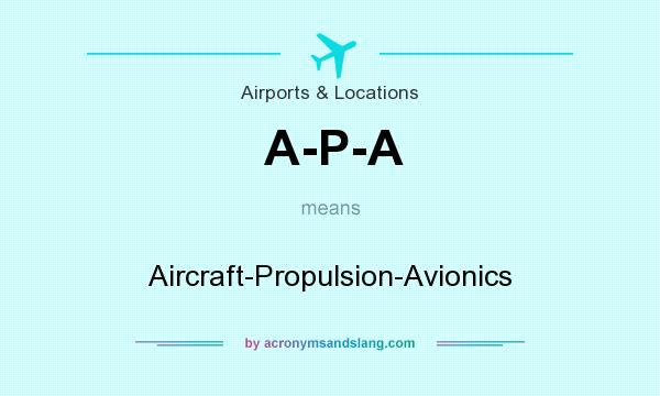 What does A-P-A mean? It stands for Aircraft-Propulsion-Avionics
