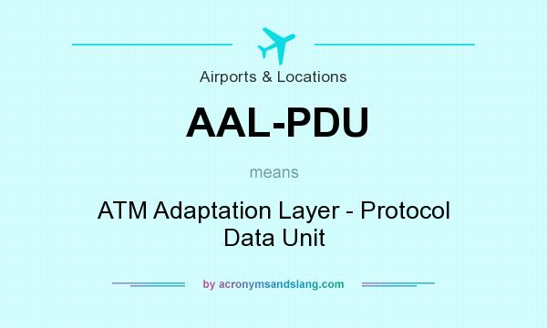 What does AAL-PDU mean? It stands for ATM Adaptation Layer - Protocol Data Unit