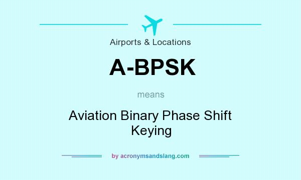 What does A-BPSK mean? It stands for Aviation Binary Phase Shift Keying