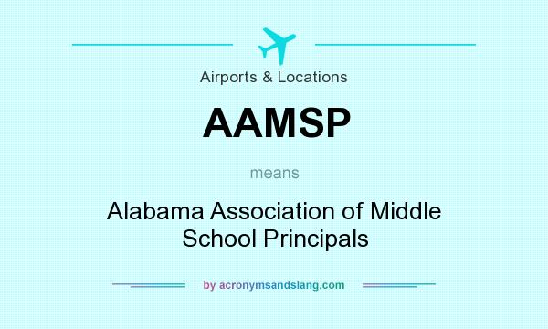 What does AAMSP mean? It stands for Alabama Association of Middle School Principals