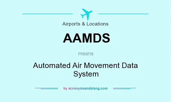 What does AAMDS mean? It stands for Automated Air Movement Data System