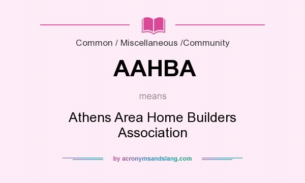 What does AAHBA mean? It stands for Athens Area Home Builders Association