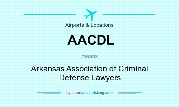 What does AACDL mean? It stands for Arkansas Association of Criminal Defense Lawyers