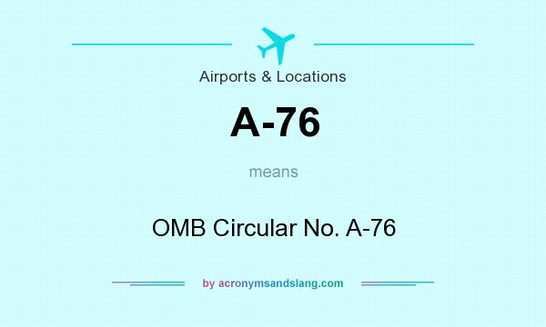 What does A-76 mean? It stands for OMB Circular No. A-76