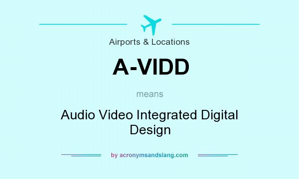 What does A-VIDD mean? It stands for Audio Video Integrated Digital Design