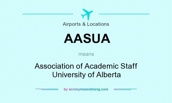 What does AASUA mean? It stands for Association of Academic Staff University of Alberta
