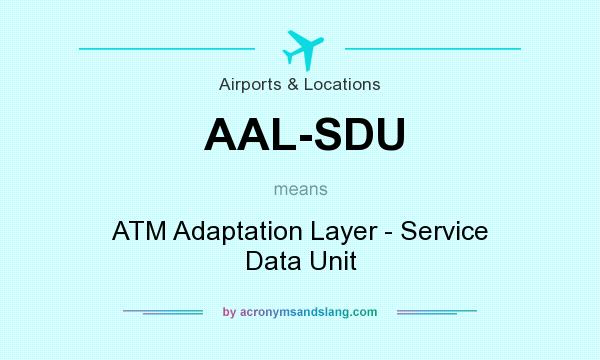 What does AAL-SDU mean? It stands for ATM Adaptation Layer - Service Data Unit