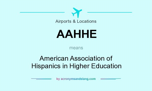 What does AAHHE mean? It stands for American Association of Hispanics in Higher Education