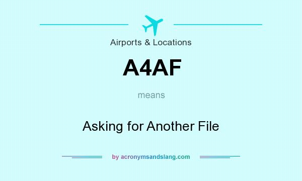 What does A4AF mean? It stands for Asking for Another File