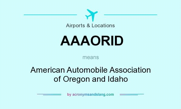 What does AAAORID mean? It stands for American Automobile Association of Oregon and Idaho