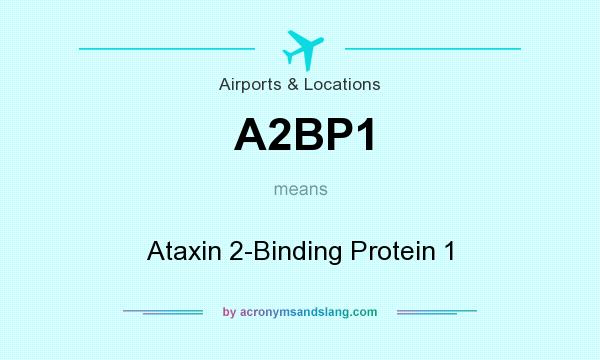 What does A2BP1 mean? It stands for Ataxin 2-Binding Protein 1