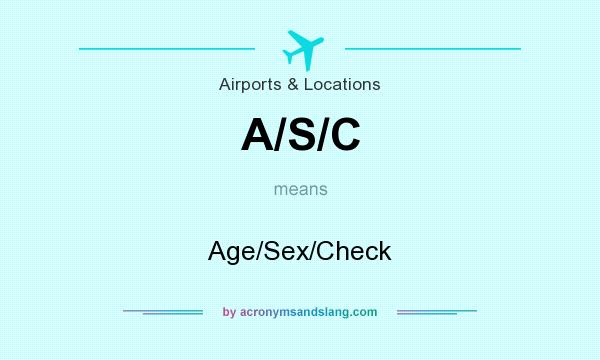 What does A/S/C mean? It stands for Age/Sex/Check