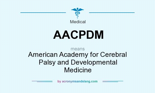 What does AACPDM mean? It stands for American Academy for Cerebral Palsy and Developmental Medicine