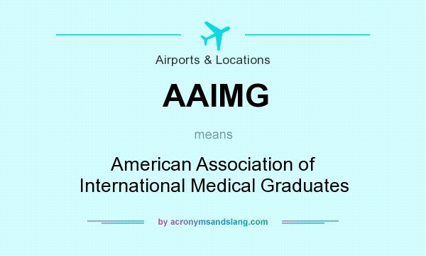 What does AAIMG mean? It stands for American Association of International Medical Graduates