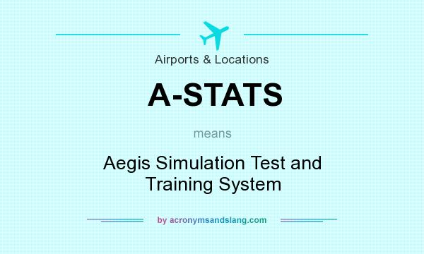 What does A-STATS mean? It stands for Aegis Simulation Test and Training System