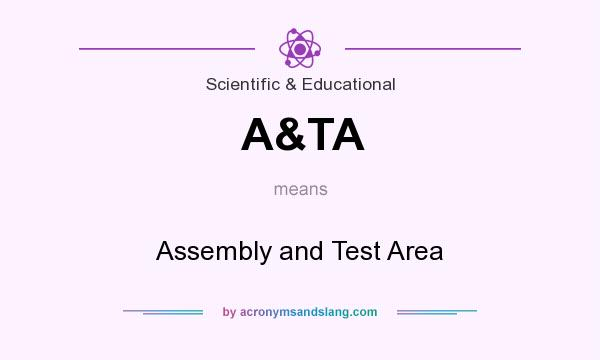 What does A&TA mean? It stands for Assembly and Test Area