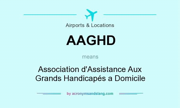 What does AAGHD mean? It stands for Association d`Assistance Aux Grands Handicapés a Domicile