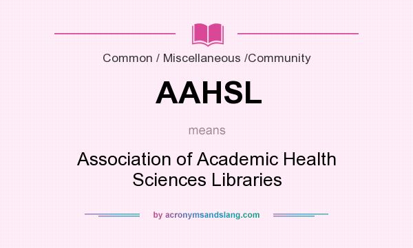 What does AAHSL mean? It stands for Association of Academic Health Sciences Libraries