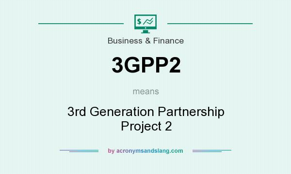 What does 3GPP2 mean? It stands for 3rd Generation Partnership Project 2
