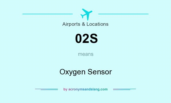 What does 02S mean? It stands for Oxygen Sensor