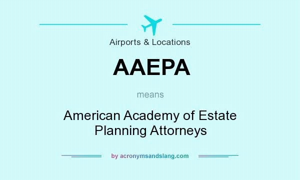 What does AAEPA mean? It stands for American Academy of Estate Planning Attorneys