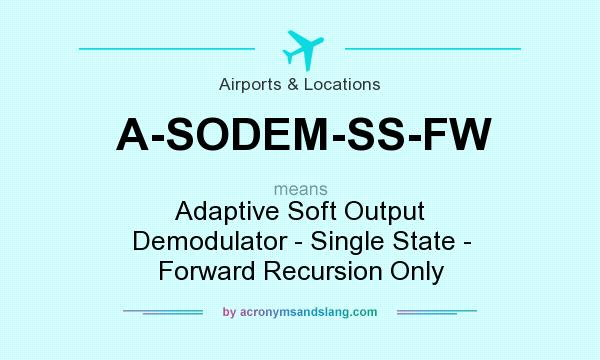 What does A-SODEM-SS-FW mean? It stands for Adaptive Soft Output Demodulator - Single State - Forward Recursion Only