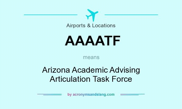 What does AAAATF mean? It stands for Arizona Academic Advising Articulation Task Force