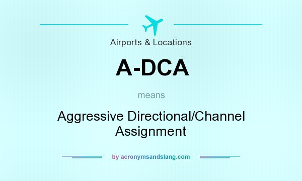 What does A-DCA mean? It stands for Aggressive Directional/Channel Assignment