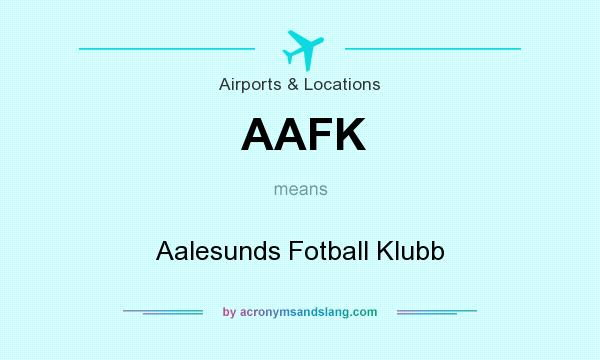 What does AAFK mean? It stands for Aalesunds Fotball Klubb