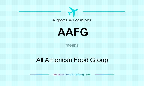 What does AAFG mean? It stands for All American Food Group