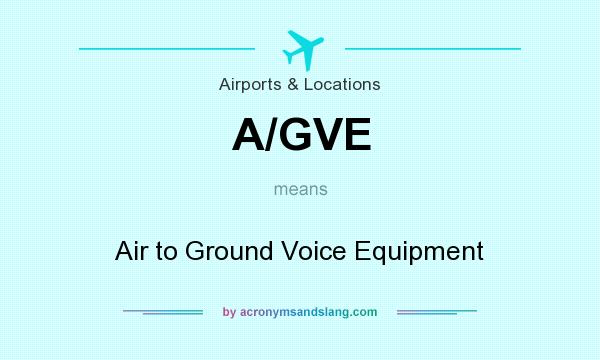 What does A/GVE mean? It stands for Air to Ground Voice Equipment