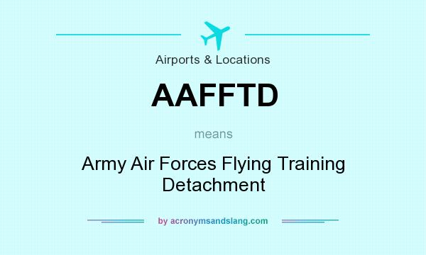 What does AAFFTD mean? It stands for Army Air Forces Flying Training Detachment