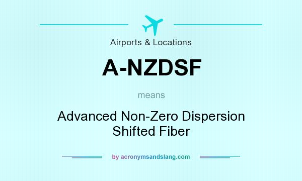 What does A-NZDSF mean? It stands for Advanced Non-Zero Dispersion Shifted Fiber