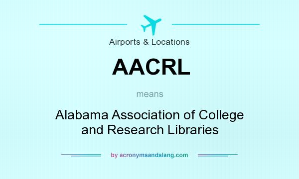 What does AACRL mean? It stands for Alabama Association of College and Research Libraries