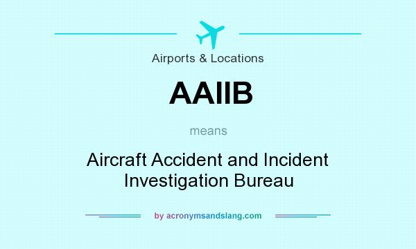 What does AAIIB mean? It stands for Aircraft Accident and Incident Investigation Bureau