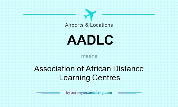 What does AADLC mean? It stands for Association of African Distance Learning Centres