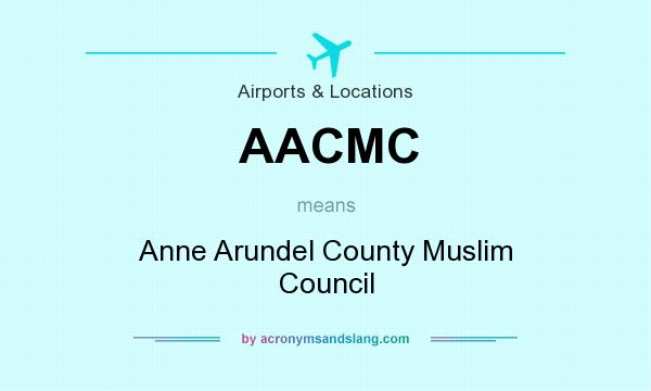 What does AACMC mean? It stands for Anne Arundel County Muslim Council