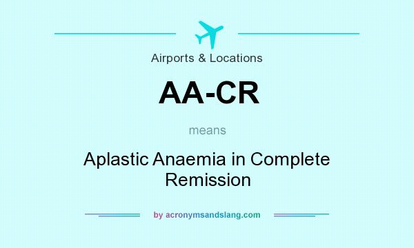 What does AA-CR mean? It stands for Aplastic Anaemia in Complete Remission