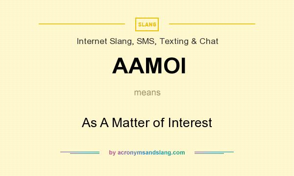 What does AAMOI mean? It stands for As A Matter of Interest