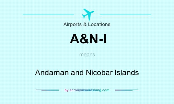 What does A&N-I mean? It stands for Andaman and Nicobar Islands