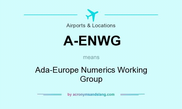 What does A-ENWG mean? It stands for Ada-Europe Numerics Working Group