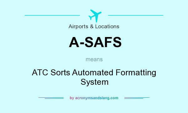 What does A-SAFS mean? It stands for ATC Sorts Automated Formatting System