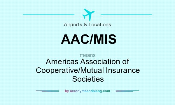 What does AAC/MIS mean? It stands for Americas Association of Cooperative/Mutual Insurance Societies