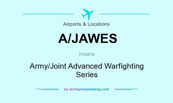 What does A/JAWES mean? It stands for Army/Joint Advanced Warfighting Series