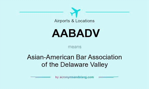 What does AABADV mean? It stands for Asian-American Bar Association of the Delaware Valley
