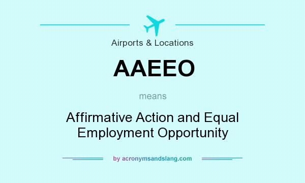 What does AAEEO mean? It stands for Affirmative Action and Equal Employment Opportunity