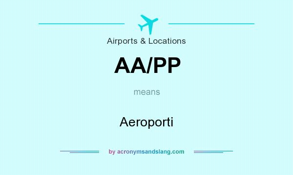 What does AA/PP mean? It stands for Aeroporti