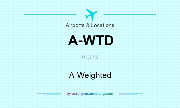 What does A-WTD mean? It stands for A-Weighted